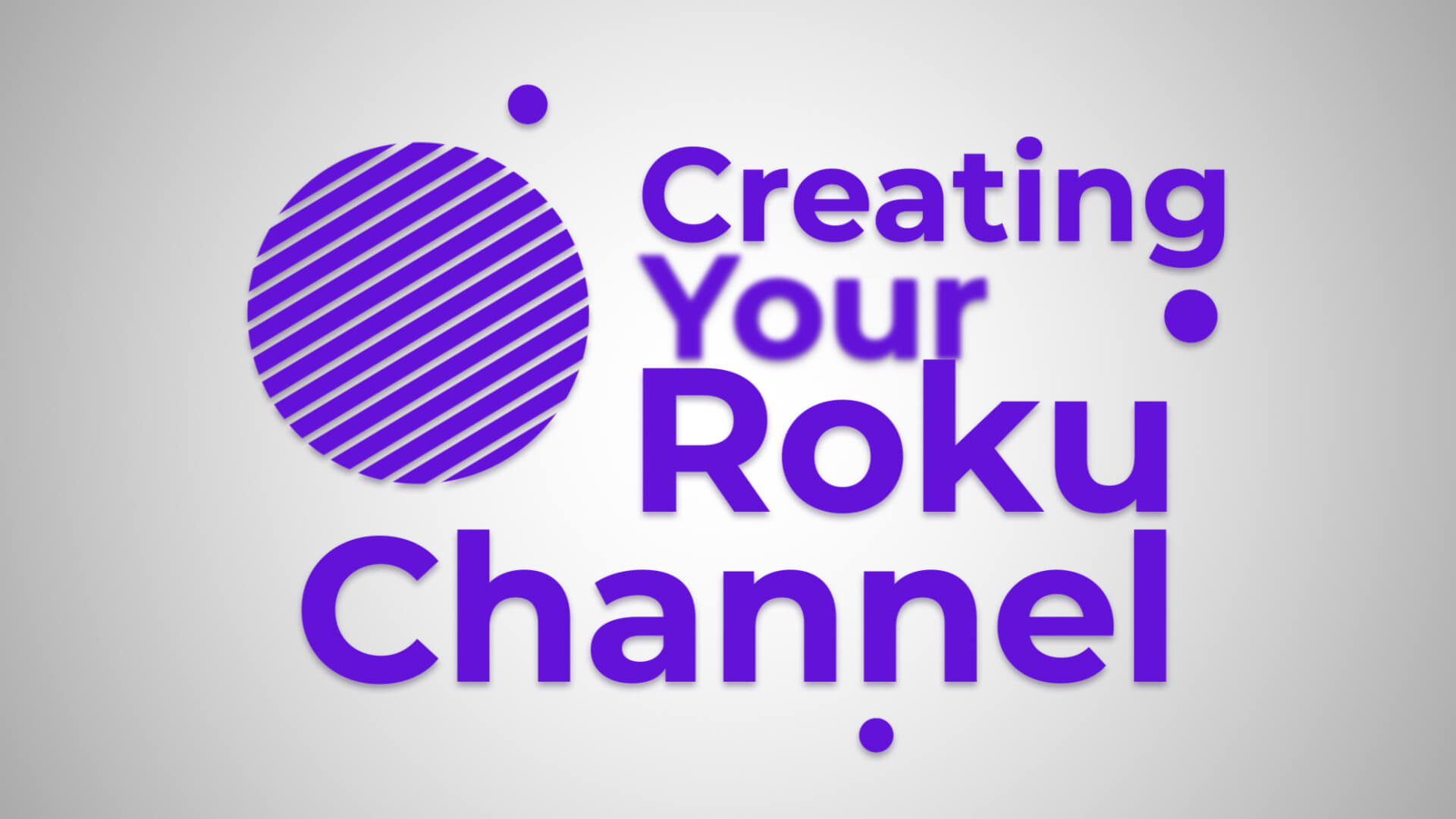 What we do when Creating Your Roku Channel